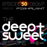 The Deep & Sweet Sessions with Fishplant - Episode 50 - 08.06.17