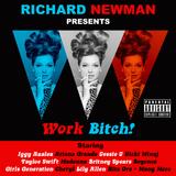 Richard Newman Presents Work Bitch!