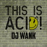 This Is Acid! 019 w/ Dj Wank