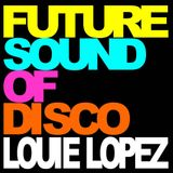 LOUIE LOPEZ presents THE FUTURE SOUND OF DISCO
