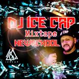 DJ ICE CAP NEWSCHOOL MIXTAPE