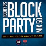 RODNEY O'S BLOCK PARTY (KIIS FM & IHEARTRADIO) MIX 50 (OLD SCHOOL EDITION)