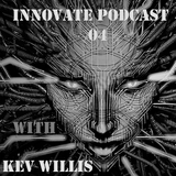 Innovate Podcast 04 with Kev Willis