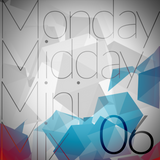 Monday Midday Mini Mix - Ep 06