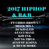 2017 R&B HIPHOP ft CHRIS BROWN, MEEK MILL, DJ KHALID, GUCCI MANE & MUCH MORE
