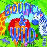 Bouncy & Wild