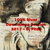 100% Blues Downtempo Session 2017 - Dj PitaB
