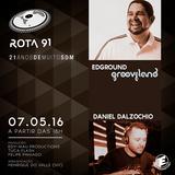 ROTA 91 - 07/05/2016 - GUEST DJS DANIEL DALZOCHIO (DALZOCHIO MUSIC) E EDGROUND (GROOVELAND)