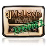 djMcLovin Radio: Episode 2