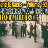 Rene & Bacus ~ Volume 192 (BRISTOL DEEP SLOW DOWN HOUSE MIX) (MIXED MARCH 2017)