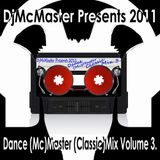 DjMcMaster Presents 2011 - Dance (Mc)Master (Classic)Mix Volume 3.