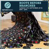 Roots Before Branches 4th September 2016