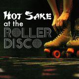 Hot Sake at the Roller Disco