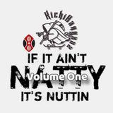 If It Ain't Natty, It's Nuttin Volume One