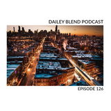 Dailey Blend Podcast - EP 126