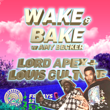 Wake & Bake w/ Amy Becker & Special Guests Lord Apex and Louis Culture - 16th February 2018
