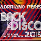 BACK TO THE DISCO ( Adrriano Perez Big Room House Selection March 2015)