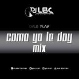 COMO YO LE DOY MIX - DJ LBC (2015)