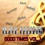 """GOOD TIMES""   VOL.1 (BLACK PARADISE )"