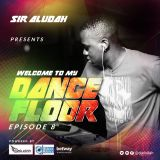 Welcome To My Dancefloor( EP08) - Sir Aludah