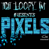 DJ Loopy M Presents : Pixels