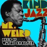 Kind of Jazz - Mr. Weird: Music of Wayne Shorter