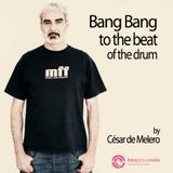 BANG BANG TO THE BEAT OF THE DRUM #85_FOR IBIZA GLOBAL RADIO_COMPILED EDITED & MIXED BY DE MELERO