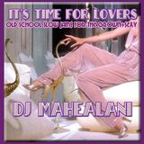 IT'S TIME FOR LOVERS ~Old School Slow Jams for the Grown+Sexy