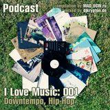 Podcast — I Love Music: 001 Downtempo, Hip-Hop [2010]