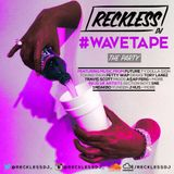 @RECKLESSDJ_ - #WaveTape: The Party