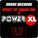 ErkanAkçadağ - Spirit of House 001 @Power XL Extra Lounge Live!