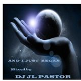 AND I JUST BEGAN  by DJ JL PASTOR