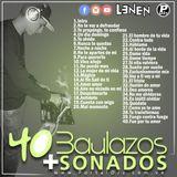 40 Baulazos mas Sonados del 2017 - DJ Lenen (2017