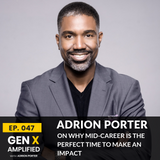 047: Adrion Porter on Why Mid-Career is the Perfect Time to Make an Impact