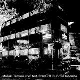 "Masaki Tamura LIVE MIX @""NIGHT BUS "" In Japonica,Kyoto on jul 30th, 2015(mix tape)"