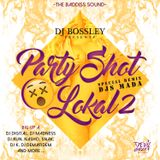 PARTY SHOT LOKAL II SPECIAL REMIX DJ Mada BOSSLEY BADDISS 2018