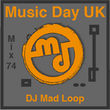 Music Day UK - Mix Series 74 - DJ Mad Loop