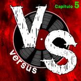 VERSUS - CAPÍTULO 5