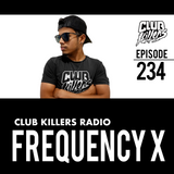 Club Killers Radio #234 - Frequency X