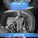 BREAKS UA Podcast 004 - Opium
