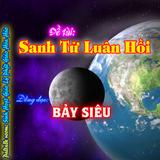 Đề tài: Sanh Tử Luân Hồi-Bảy Siêu