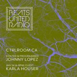 Beats United Radio Ep 137 with special guest  Karla Houser @ CTRL ROOM - January 24th 2019