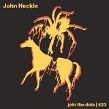 Join The Dots #23 // John Heckle