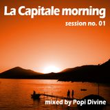 La Capitale morning session no.01 - mixed by Popi Divine