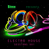 Sëven - Electro House Sessions 001