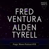 Magic Waves Podcast #10 - Fred Ventura & Alden Tyrell