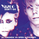 YAZOO - DON'T GO [DJ AMANDA VS SPEN & THOMMY]