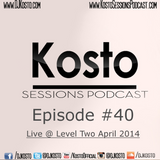 Kosto Sessions Podcast 40 (Live @ Level Two April 2014)