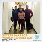 Better Days for World Refugee Day 20th June 2016