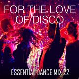 For The Love Of Disco - Essential Dance Mix 22